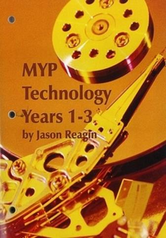 MYP Technology Years 1-3 Printed Student Book - Jason Reagin - 9781596576780