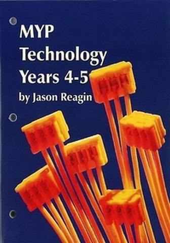 MYP Technology Years 4-5 Printed Student Book - Jason Reagin - 9781596576841