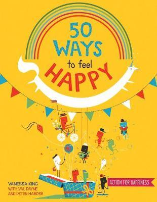 50 Ways to Feel Happy: Fun activities and ideas to build your happiness skills - Vanessa King - 9781784930851