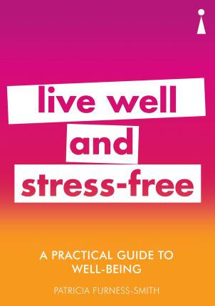 A Practical Guide to Well-being: Live Well & Stress-Free - Patricia Furness-Smith - 9781785783791