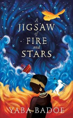 A Jigsaw of Fire and Stars - Yaba Badoe - 9781786695499