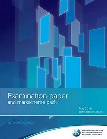 Examination Paper and Markscheme Pack: May 2016 Examination Session - IBO - 9781786912503