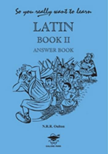 So You Really Want to Learn Latin Book II Answer Book - N. R. R. Oulton - 9781902984063