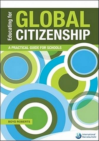 Educating For Global Citizenship: A Practical Guide For Schools - Boyd Roberts - 9781906345167