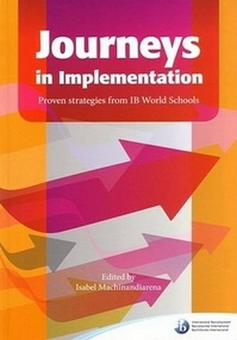 Journeys in Implementation: Proven strategies from IB World Schools - Isabel Machinandiarena - 9781906345587