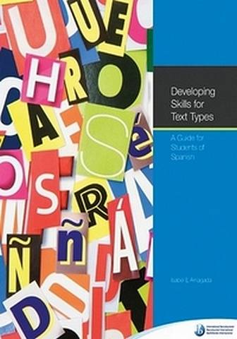 Developing Skills for Text Types: a guide for students of Spanish - Isabel E Arriagada - 9781906345709