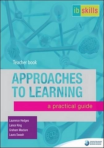 IB Skills: Approaches to Learning: A Practical Guide: Teacher Book - Graham Maclure - 9781906345730