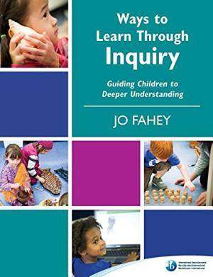 Ways to Learn Through Inquiry: Guiding Children to Deeper Understanding - Jo Fahey - 9781906345761