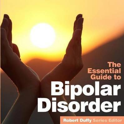 Bipolar Disorder: The Essential Guide - Robert Duffy - 9781910843659