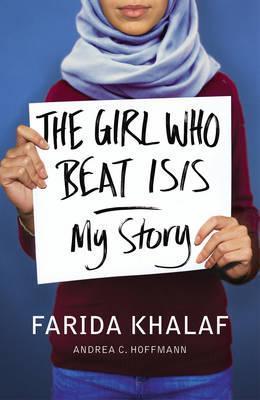The Girl Who Beat ISIS: Farida's Story - Farida Khalaf - 9781910931011