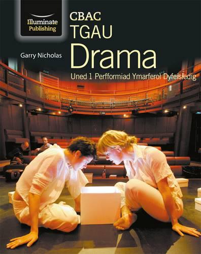 CBAC TGAUDrama Uned 1 (WJEC GCSE Drama Unit 1 Welsh-language edition) - Gary Nicholas - 9781908682390