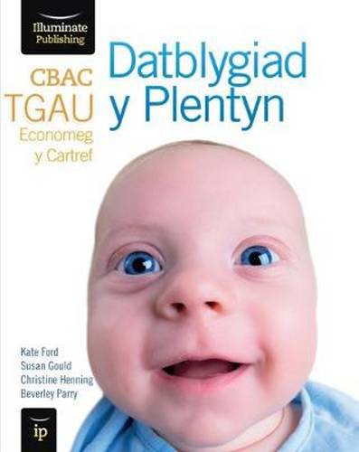 CBAC TGAU Datblygiad y Plentyn (WJEC GCSE Child Development Welsh-language edition) - Kate Ford - 9781908682772