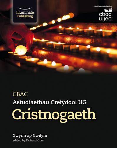 CBAC Astudiaethau Crefyddol UG - Cristnogaeth (WJEC Religious Studies for AS: Christianity Welsh-language edition) - Gwynn ap Gwilym - 9781911208280