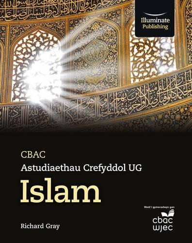 CBAC Astudiaethau Crefyddol UG - Islam (WJEC Religious Studies for AS: Islam Welsh-language edition) - Richard Gray - 9781911208297