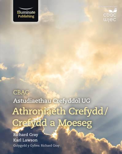 CBAC Astudiaethau Crefyddol UG - Athroniaeth Crefydd / Crefydd a Moeseg (WJEC Religious Studies for AS: Philosophy of Religion & Ethics and Religion Welsh-language edition) - Richard Gray - 9781911208303