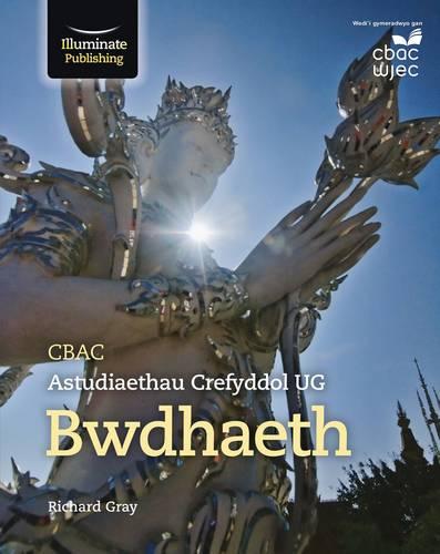 CBAC Astudiaethau Crefyddol UG - Bwdhaeth (WJEC Religious Studies for AS: Buddhism Welsh-language edition) - Richard Gray - 9781911208624
