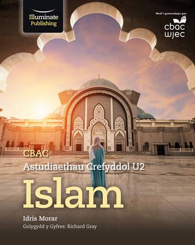 CBAC Astudiaethau Crefyddol U2 - Islam (WJEC/Eduqas Religious Studies for A Level Year 2 & A2: Islam Welsh-language edition) - Idris Morar - 9781911208792