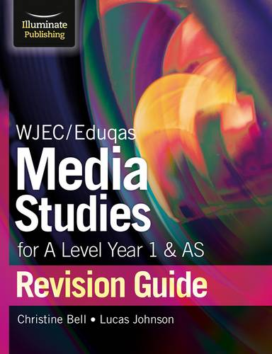 WJEC/Eduqas Media Studies for A Level AS and Year 1 Revision Guide - Christine Bell - 9781911208877