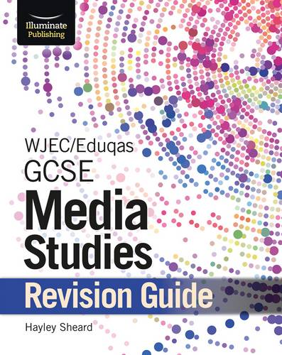 WJEC/Eduqas GCSE Media Studies Revision Guide - Hayley Sheard - 9781911208891