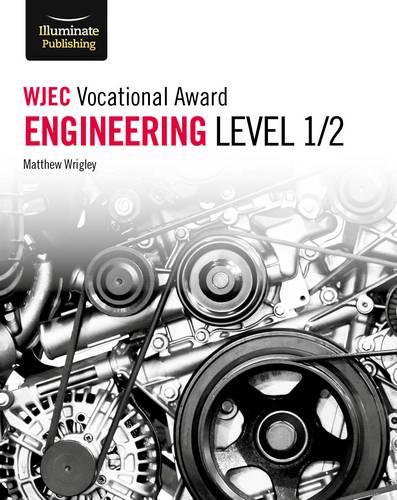 WJEC Vocational Award Engineering Level 1/2 - Matthew Wrigley - 9781912820153