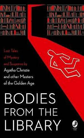 Bodies from the Library: Lost Tales of Mystery and Suspense by Agatha Christie and other Masters of the Golden Age - Tony Medawar - 9780008289225