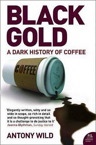 Black Gold: The Dark History of Coffee - Antony Wild - 9780008353438