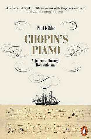 Chopin's Piano: A Journey through Romanticism - Paul Kildea - 9780141980560