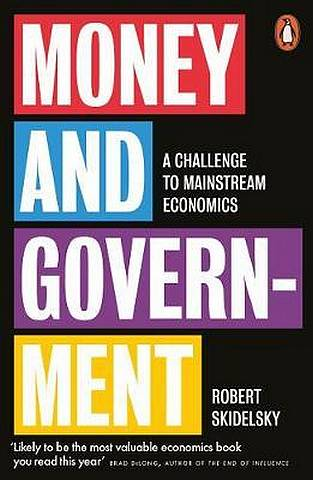 Money and Government: A Challenge to Mainstream Economics - Robert Skidelsky - 9780141988610