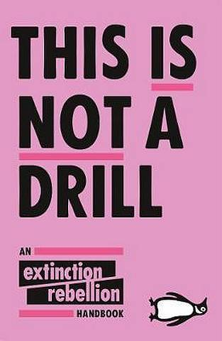 This Is Not A Drill: An Extinction Rebellion Handbook - Extinction Rebellion - 9780141991443