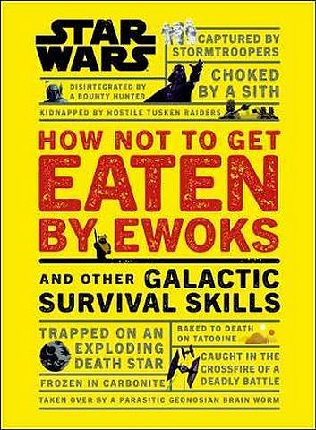 Star Wars How Not to Get Eaten by Ewoks and Other Galactic Survival Skills - Christian Blauvelt - 9780241331330