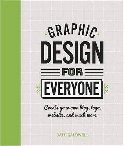 Graphic Design For Everyone: Understand the Building Blocks so You can Do It Yourself - Cath Caldwell - 9780241343814
