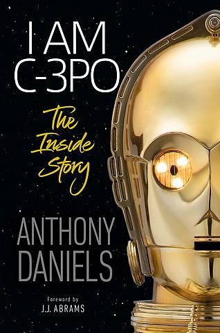 I Am C-3PO: The Inside Story - Anthony Daniels - 9780241357606