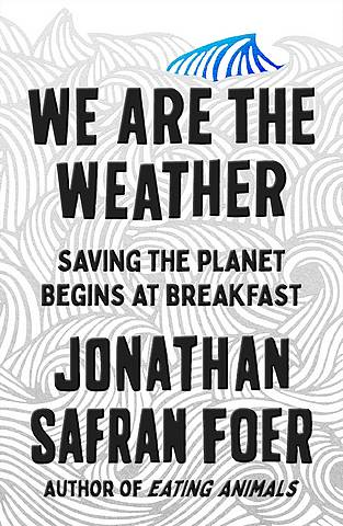 We are the Weather: Saving the Planet Begins at Breakfast - Jonathan Safran Foer - 9780241363331