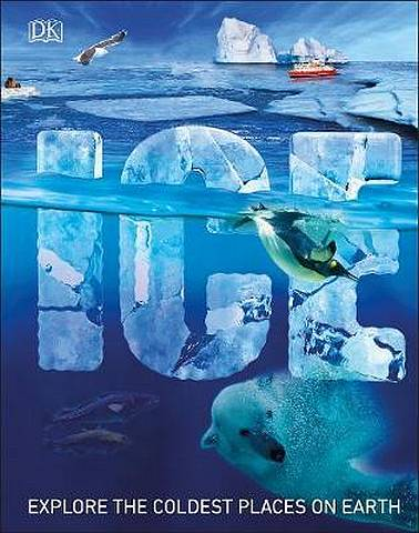 Ice: Chilling Stories from a Disappearing World - DK - 9780241363393