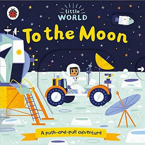 Little World: To the Moon: A push-and-pull adventure - Allison Black - 9780241372975