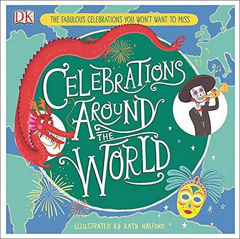 Celebrations Around the World: The Fabulous Celebrations you Won't Want to Miss - Katy Halford - 9780241376713