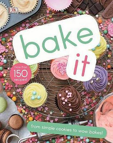 Bake It: More Than 150 Recipes for Kids from Simple Cookies to Creative Cakes! - DK - 9780241382646