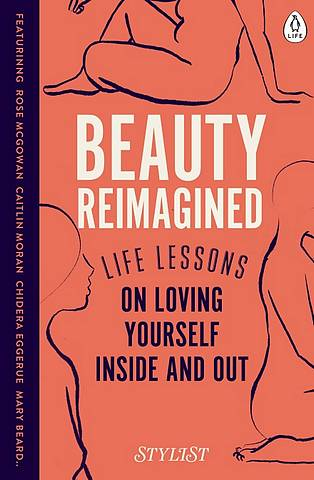 Beauty Reimagined: Life lessons on loving yourself inside and out - Stylist Magazine - 9780241384954