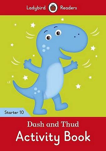 Dash and Thud Activity Book - Ladybird Readers Starter Level 10 - Ladybird - 9780241393949