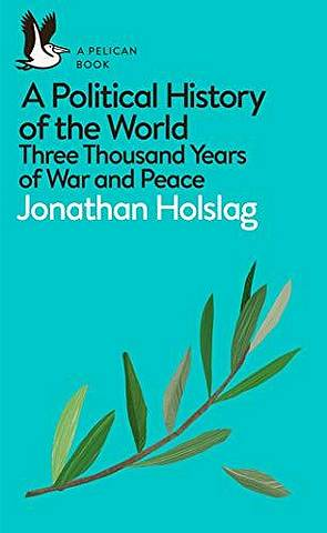 A Political History of the World: Three Thousand Years of War and Peace - Jonathan Holslag - 9780241395561