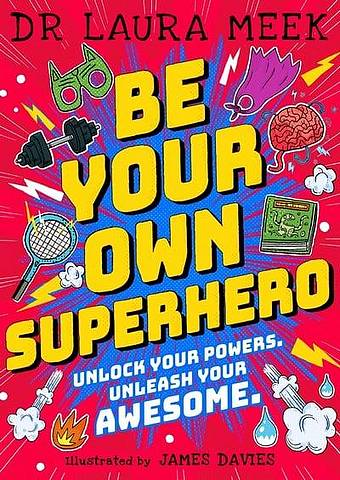 Be Your Own Superhero: Unlock Your Powers. Unleash Your Awesome. - Laura Meek - 9780241417416