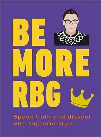 Be More RBG: Speak Truth and Dissent with Supreme Style - Marilyn Easton - 9780241418697