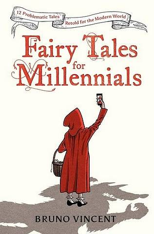 Fairy Tales for Millennials: 12 Problematic Stories Retold for the Modern World - Bruno Vincent - 9780241424230