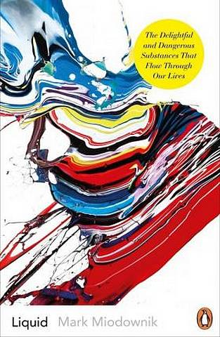 Liquid: The Delightful and Dangerous Substances That Flow Through Our Lives - Mark A. Miodownik - 9780241977323
