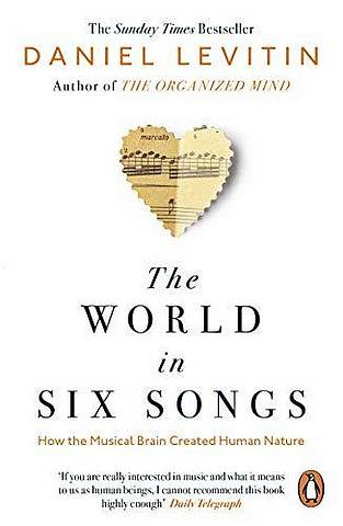The World in Six Songs: How the Musical Brain Created Human Nature - Daniel Levitin - 9780241987810