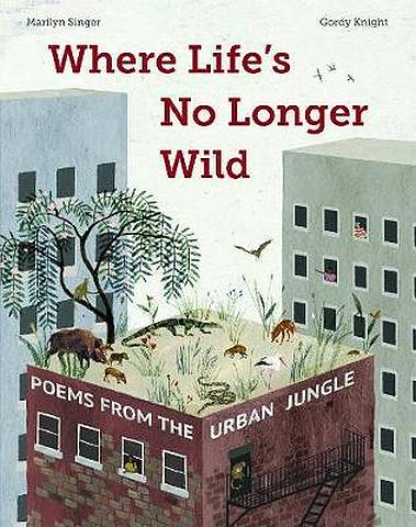 Wild in the Streets: 20 Poems of City Animals - Marilyn Singer - 9780711241695