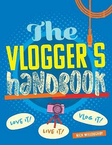 The Vlogger's Handbook: Love it! Live it! Vlog it! - Shane Birley - 9780711242869
