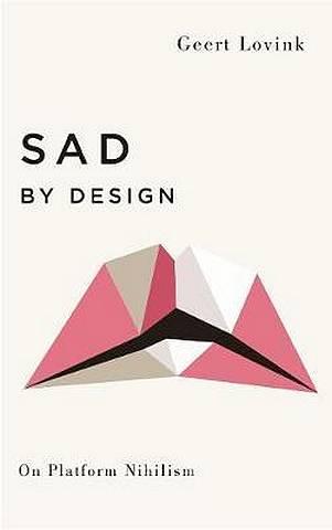Sad by Design: On Platform Nihilism - Geert Lovink - 9780745339344