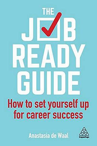 The Job-Ready Guide: How to Set Yourself Up for Career Success - Anastasia de Waal - 9780749483258
