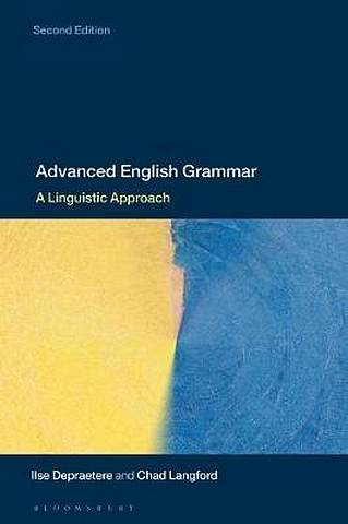 Advanced English Grammar: A Linguistic Approach - Ilse Depraetere (Universite de Lille 3